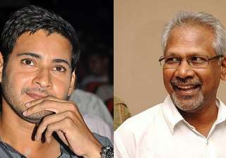 mahesh babu project with mani ratnam still on -...
